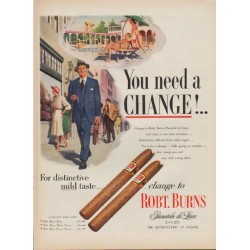"1952 Robt. Burns Cigars Ad ""You need a Change"""